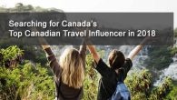 "Canada's Top Canadian Travel Influencer The search is on for Canada's Top 2018 Canadian Travel Influencer ( #CanadianTravelInfluencer ) ""The 2018 top tourism business and non business participant on ehCanadaTravel.com at […]"